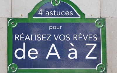4 astuces pour oser et réaliser vos rêves  de A à Z